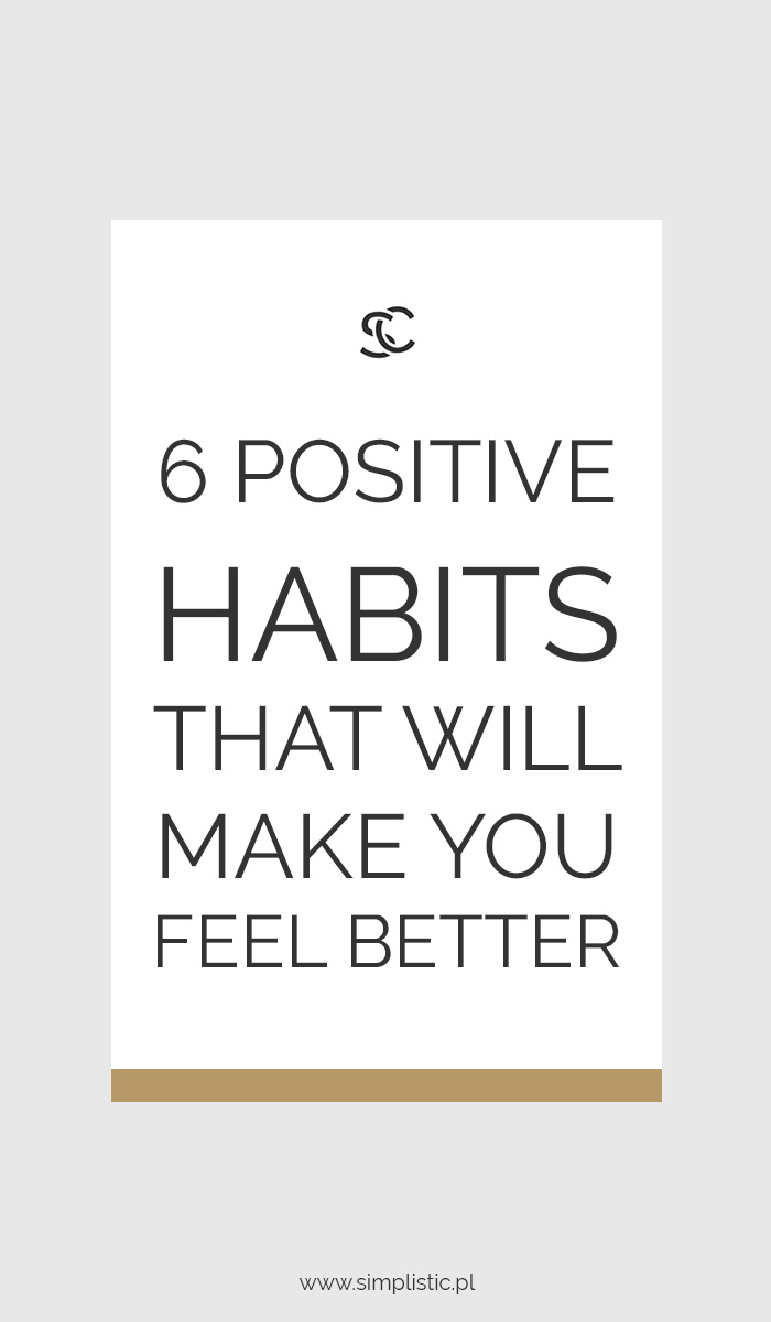 Six positive habits that will make you feel better